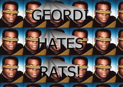 Geordi Hates Rats