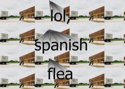 Spanish Flea makes anything funny