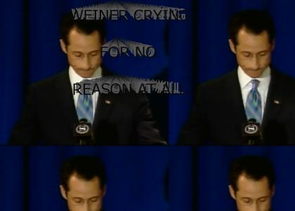 Weiner crying...