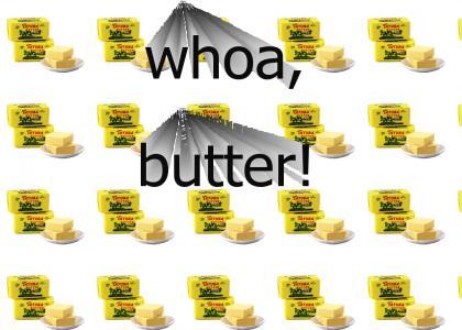 whoaaaaaaaa, butter!