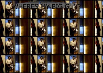 Where's my big guy?