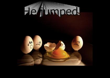 Humpty Didn't Fall...