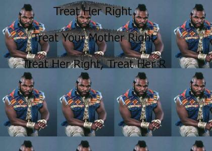 Mr. T says Treat Your Mother Right