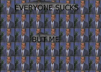 Everyone sucks but me