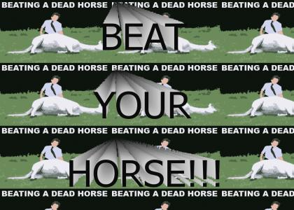 BEAT YOUR HORSE