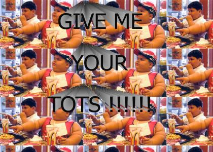 GIve Me your tots
