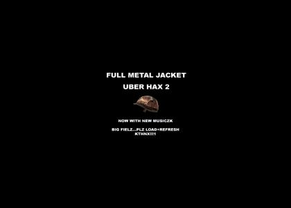 full metal jacket UBER HAX 2