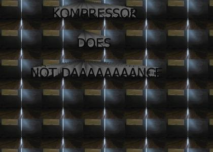 KOMPRESSOR DOES NOT DANCE!