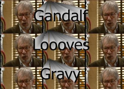 Gandalf looooves gravy