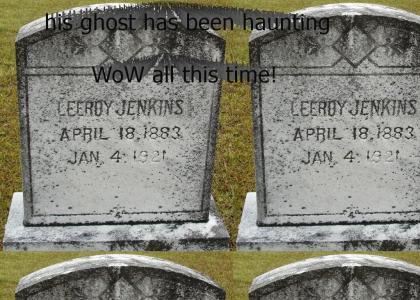 Leeroy Jenkins: Dead since 1921...