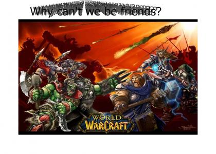 WoW can't we be friends? warcraft