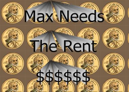 Max Needs The Rent!