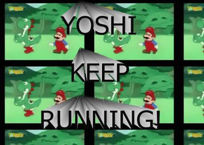 YOSHI, KEEP RUNNING!