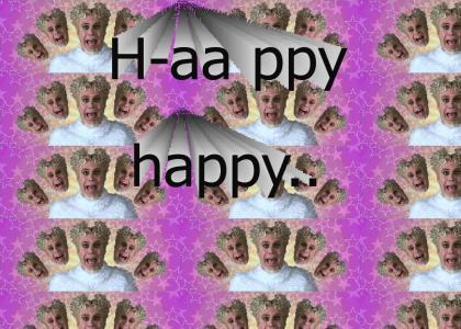 H-aa ppy, happy..