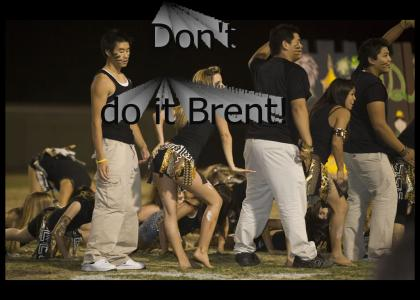 Don't do it Brent!