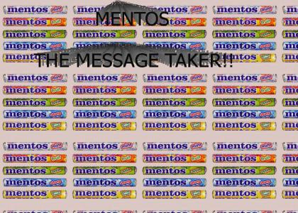 Mentos the message taker