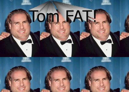 Fat Tom Cruise