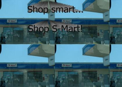 That's right. Shop smart. Shop S-Mart!