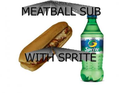 Meatball Sub... With Sprite!