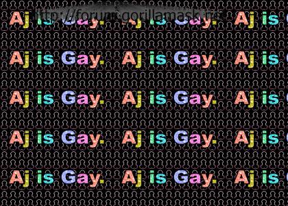 Aj is gay.