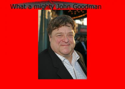 What A Mighty JOHN GOODMAN