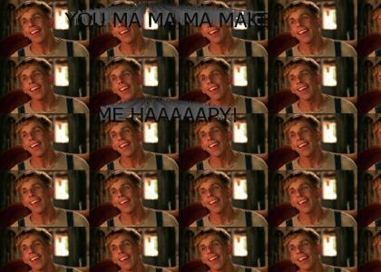 You Ma Ma Ma Ma Make Me Haaapppy