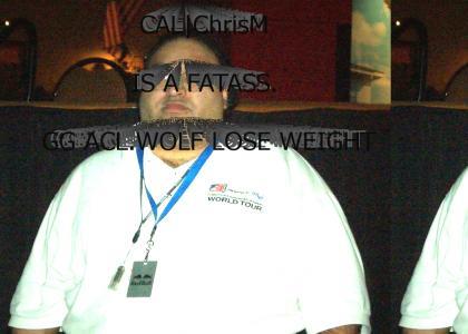 CAL|ChrisM IS A FATASS!!