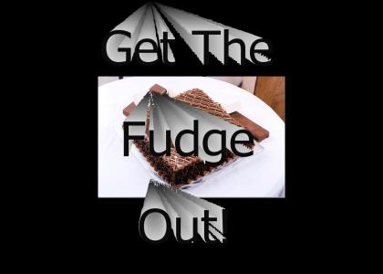 Get The Fudge Out