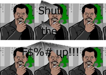 Samuel L. Jackson wants you to shut up!!!