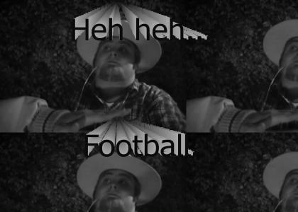 Heh Heh...Football!