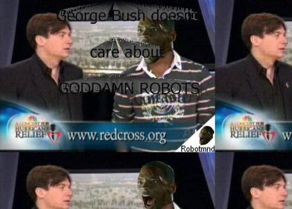 GODDAMN ROBOTMND: George Bush doesn't care about GODDAMN ROBOTS