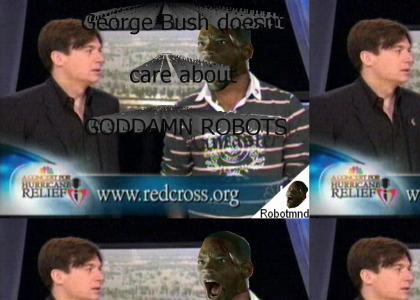 GODDAMN ROBOTMND: George Bush doesn't care about GODDAMN ROBOTS