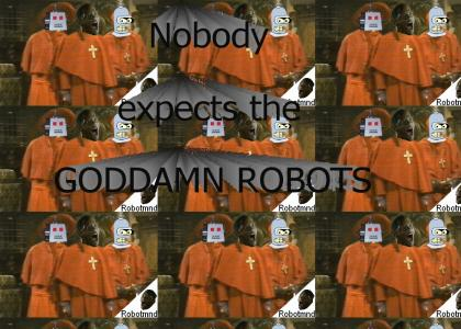 GODDAMN ROBOTMND: Nobody expects the GODDAMN ROBOTS!