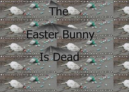 OMG !!! The Easter Bunny Died