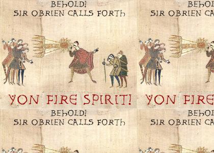 Sir O'Brien...Calls Forth Yon Fire Spirit!
