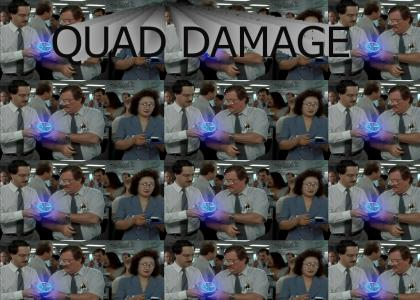 I believe you have my QUAD DAMAGE
