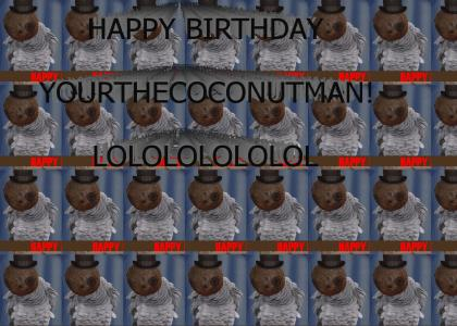 HAPPY B-DAY COCONUTMAN!!1 LOL