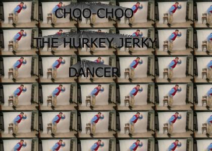 Choo-Choo the Hurkey Jerky Dancer