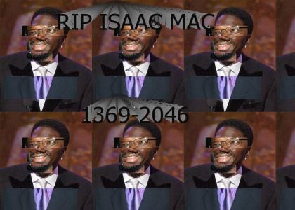 R.I.P. Isaac Mac