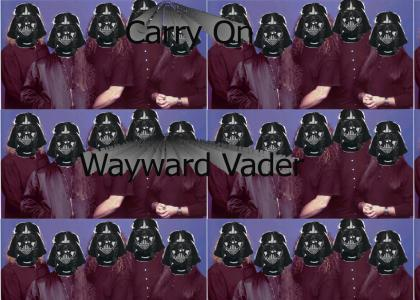 Vader must carry on : Vader Sings carry on wayward son