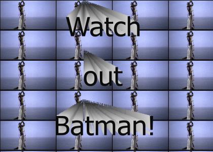 Watch out Batman!
