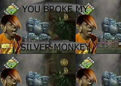 You BROKE my Silver Monkey