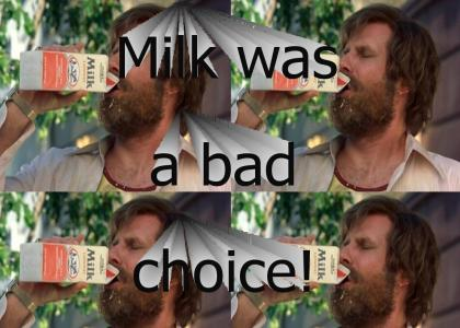 Milk Was  A Bad Choice