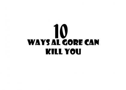 10 Ways Al Gore Can Kill You