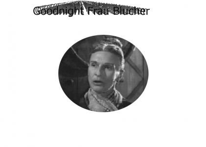 Goodnight Frau Blucher