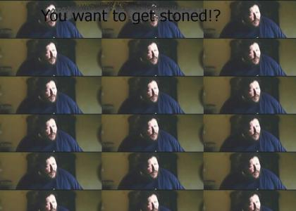 You want to get stoned?
