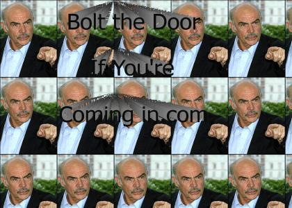 Bolt the door if youre comming in.com