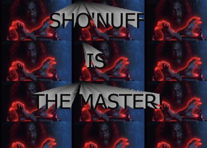 Sho'Nuff Is The Master
