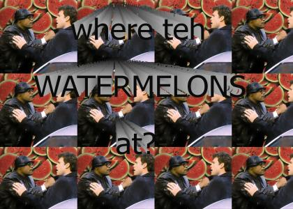 where teh watermelons at?