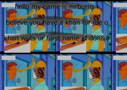 (from the simspons) Hello im mr burns i beleive you have a letter for me ytmnd version with khan stapler and bananafone (VOTE 5!